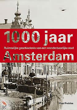 1000 jaar Fred Feddes' 1000 jaar Amsterdam. Ruimtelijke geschiedenis van een  1000 jaar